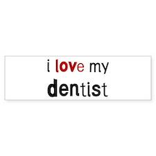 I love my Dentist Bumper Bumper Sticker