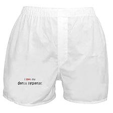 I love my Dental Hygienist Boxer Shorts