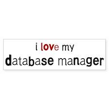 I love my Database Manager Bumper Bumper Sticker