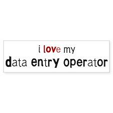 I love my Data Entry Operator Bumper Bumper Sticker