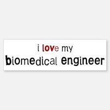I love my Biomedical Engineer Bumper Bumper Bumper Sticker