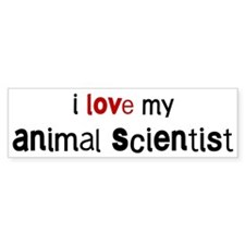 I love my Animal Scientist Bumper Bumper Sticker
