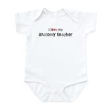 I love my Anatomy Teacher Infant Bodysuit