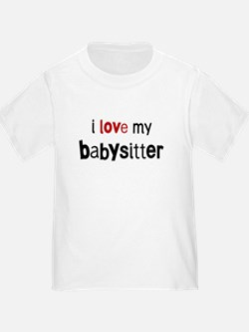 I love my Babysitter T