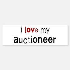 I love my Auctioneer Bumper Bumper Bumper Sticker