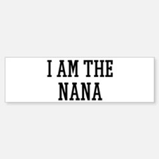 I am the Nana Bumper Bumper Bumper Sticker