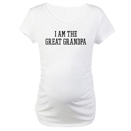 I am the Great Grandpa Maternity T-Shirt