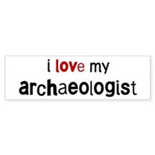 I love my Archaeologist Bumper Bumper Sticker