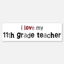 I love my 11th Grade Teacher Bumper Bumper Bumper Sticker