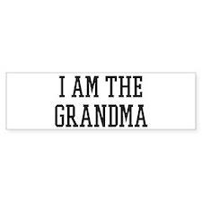 I am the Grandma Bumper Bumper Sticker