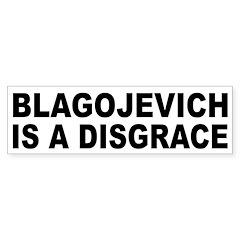 Blagojevich is a Disgrace Bumper Sticker