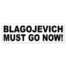 Blagojevich Must Go Now Bumper Bumper Sticker