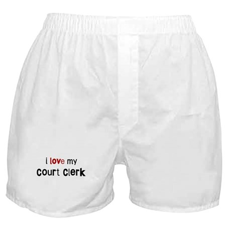 I love my Court Clerk Boxer Shorts