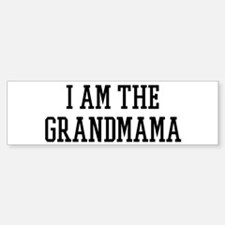 I am the Grandmama Bumper Bumper Bumper Sticker