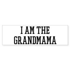 I am the Grandmama Bumper Bumper Sticker