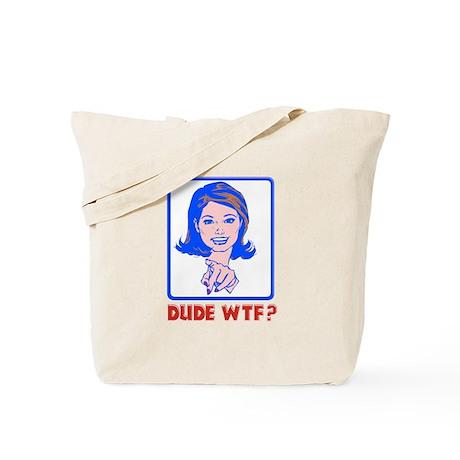 Dude WTF? Tote Bag