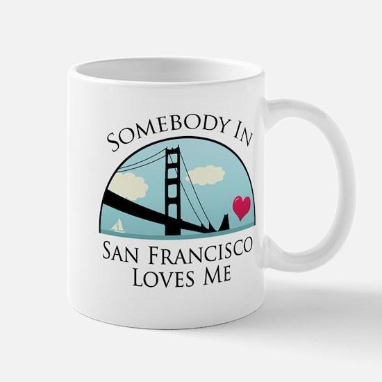 Somebody in San Francisco Loves Me Mug