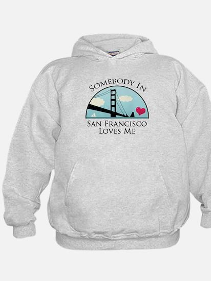 Somebody in San Francisco Loves Me Hoodie