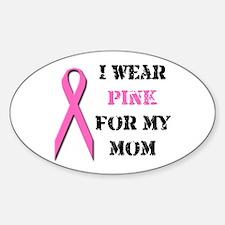 I Wear Pink For My Mom Oval Sticker (50 pk)