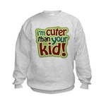 I'm Cuter Than Your Kid Kids Sweatshirt