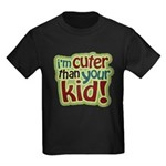 I'm Cuter Than Your Kid Kids Dark T-Shirt