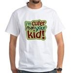 I'm Cuter Than Your Kid White T-Shirt