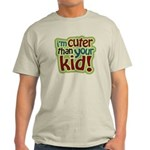 I'm Cuter Than Your Kid Light T-Shirt