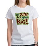 I'm Cuter Than Your Kid Women's T-Shirt