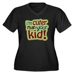 I'm Cuter Than Your Kid Women's Plus Size V-Neck D
