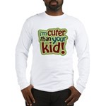I'm Cuter Than Your Kid Long Sleeve T-Shirt