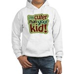 I'm Cuter Than Your Kid Hooded Sweatshirt