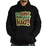 I'm Cuter Than Your Kid Hoodie (dark)