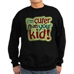 I'm Cuter Than Your Kid Sweatshirt (dark)