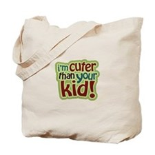 I'm Cuter Than Your Kid Tote Bag