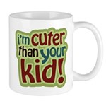 I'm Cuter Than Your Kid Mug