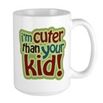 I'm Cuter Than Your Kid Large Mug