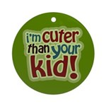 I'm Cuter Than Your Kid Ornament (Round)