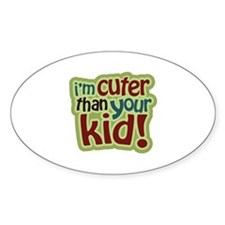I'm Cuter Than Your Kid Oval Decal