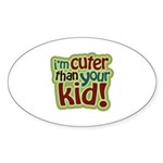 I'm Cuter Than Your Kid Oval Sticker (10 pk)