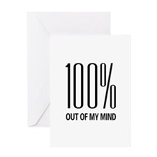 100% Out Of My Mind Greeting Card