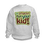 I'm Smarter Than Your Kid! Kids Sweatshirt