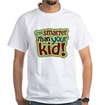I'm Smarter Than Your Kid! White T-Shirt