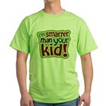 I'm Smarter Than Your Kid! Green T-Shirt