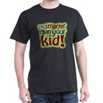 I'm Smarter Than Your Kid! Dark T-Shirt