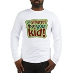 I'm Smarter Than Your Kid! Long Sleeve T-Shirt