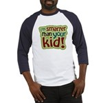 I'm Smarter Than Your Kid! Baseball Jersey