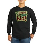 I'm Smarter Than Your Kid! Long Sleeve Dark T-Shir