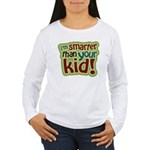 I'm Smarter Than Your Kid! Women's Long Sleeve T-S
