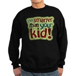 I'm Smarter Than Your Kid! Sweatshirt (dark)