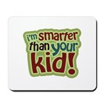 I'm Smarter Than Your Kid! Mousepad